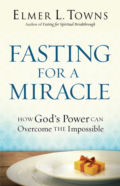 Fasting for a Miracle How God