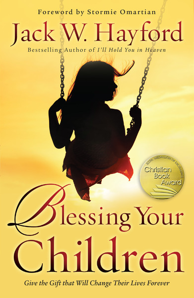 Blessing Your Children Give the Gift that Will Change Their Lives Forever
