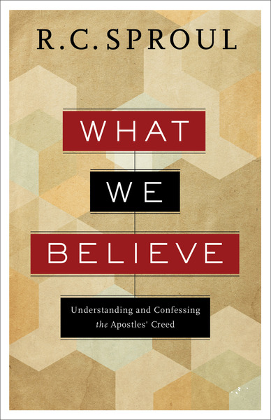 What We Believe: Understanding and Confessing the Apostles