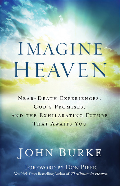 Imagine Heaven: Near-Death Experiences, God