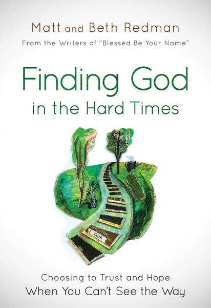 Finding God in the Hard Times: Choosing to Trust and Hope When You Can