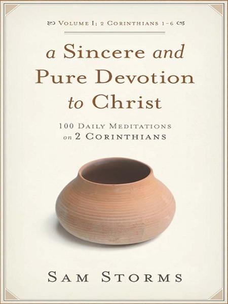 Sincere and Pure Devotion to Christ (Vol. 1, 2 Corinthians 1-6)