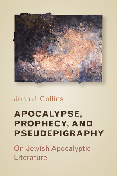 Apocalypse, Prophecy, and Pseudepigraphy On Jewish Apocalyptic Literature