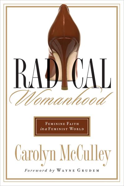 Radical Womanhood: Feminine Faith in a Feminist World