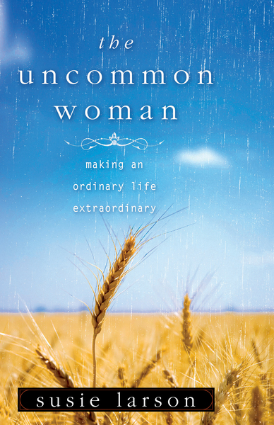 The Uncommon Woman: Making an Ordinary Life Extraordinary