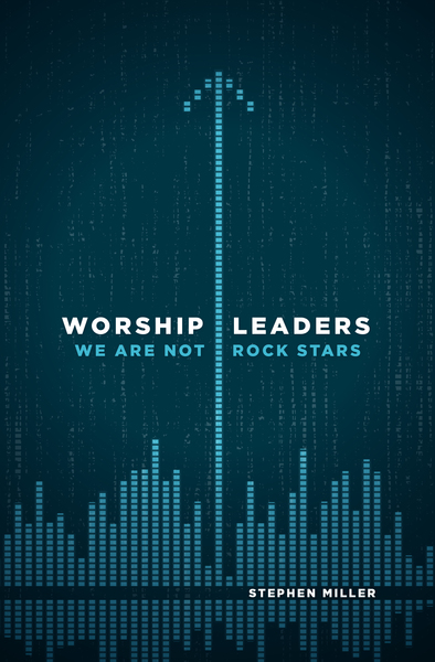 Worship Leaders, We Are Not Rock Stars