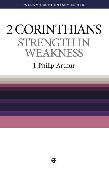 Welwyn Commentary Series - 2 Corinthians - Strength In Weakness