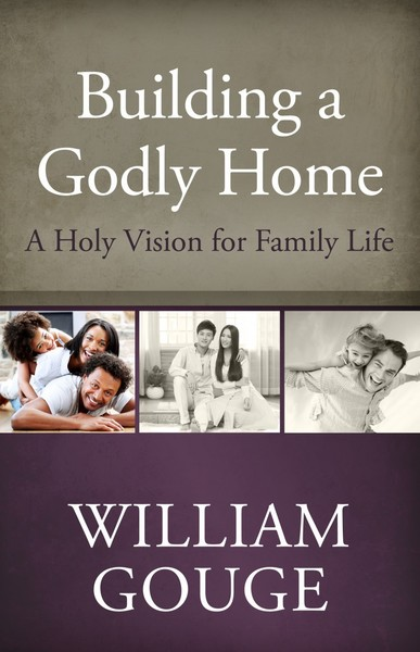 Building a Godly Home, Vol. 1