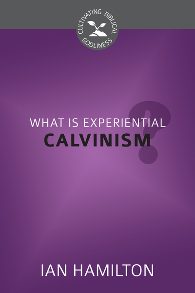 What is Experiential Calvinism?