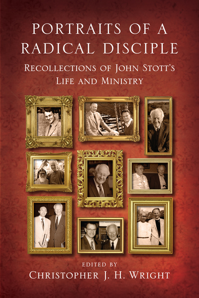 Portraits of a Radical Disciple: Recollections of John Stott