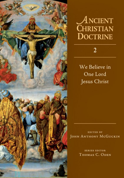 Ancient Christian Doctrine Series: We Believe in One Lord Jesus Christ (Volume 2)
