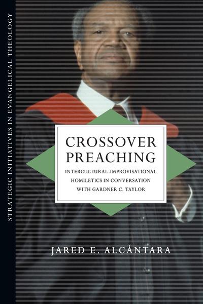 Crossover Preaching: Intercultural-Improvisational Homiletics in Conversation with Gardner C. Taylor