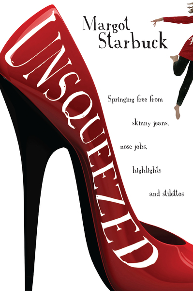 Unsqueezed: Springing Free from Skinny Jeans, Nose Jobs, Highlights and Stilettos