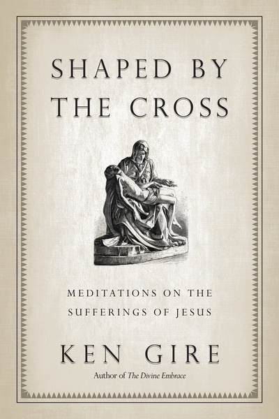 Shaped by the Cross: Meditations on the Sufferings of Jesus