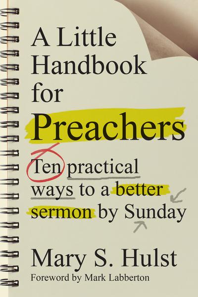 A Little Handbook for Preachers: Ten Practical Ways to a Better Sermon by Sunday